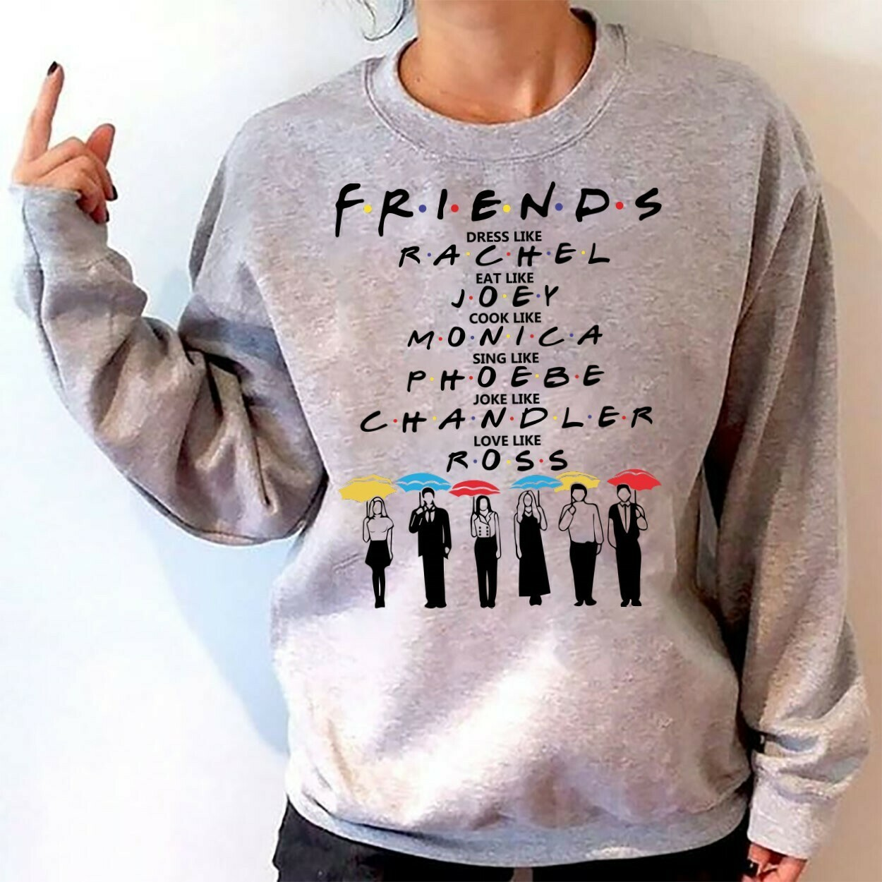 Friends Sinister Friends TV Show Dress Like Rachel Eat like Joey Cook like Monica Sing like Phoebe Joke like Chandler Love like Ross T Shirt Long Sleeve Sweatshirt Hoodie Jolly Family Gifts