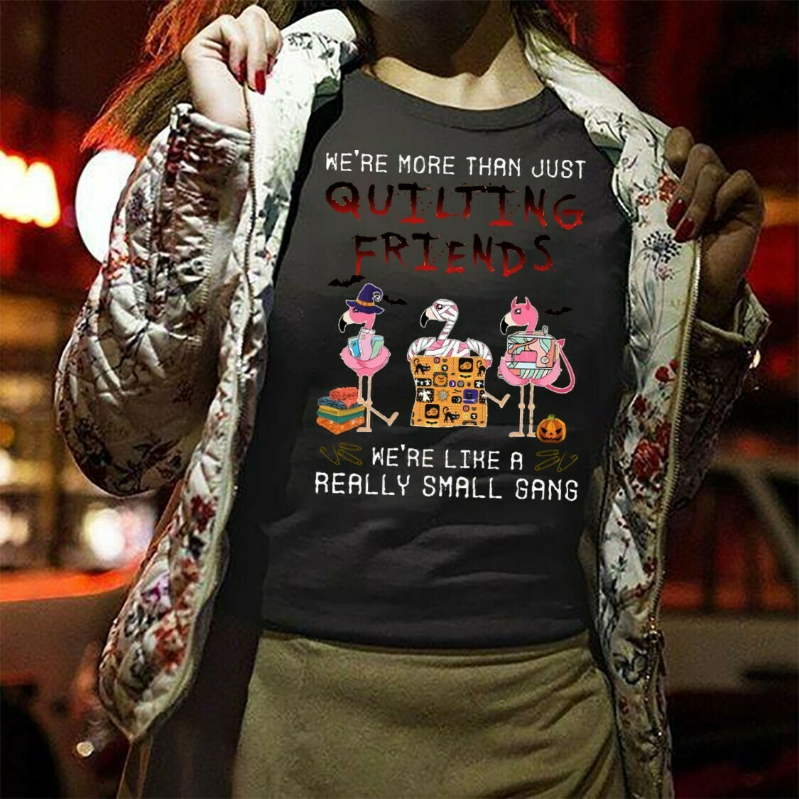 Flamingo Patchwork We're More Than Just Quilting Friends We're like A Really Small Gang Gifts For Quilters Women On Halloween Day T-Shirt Long Sleeve Sweatshirt Hoodie Jolly Family Gifts