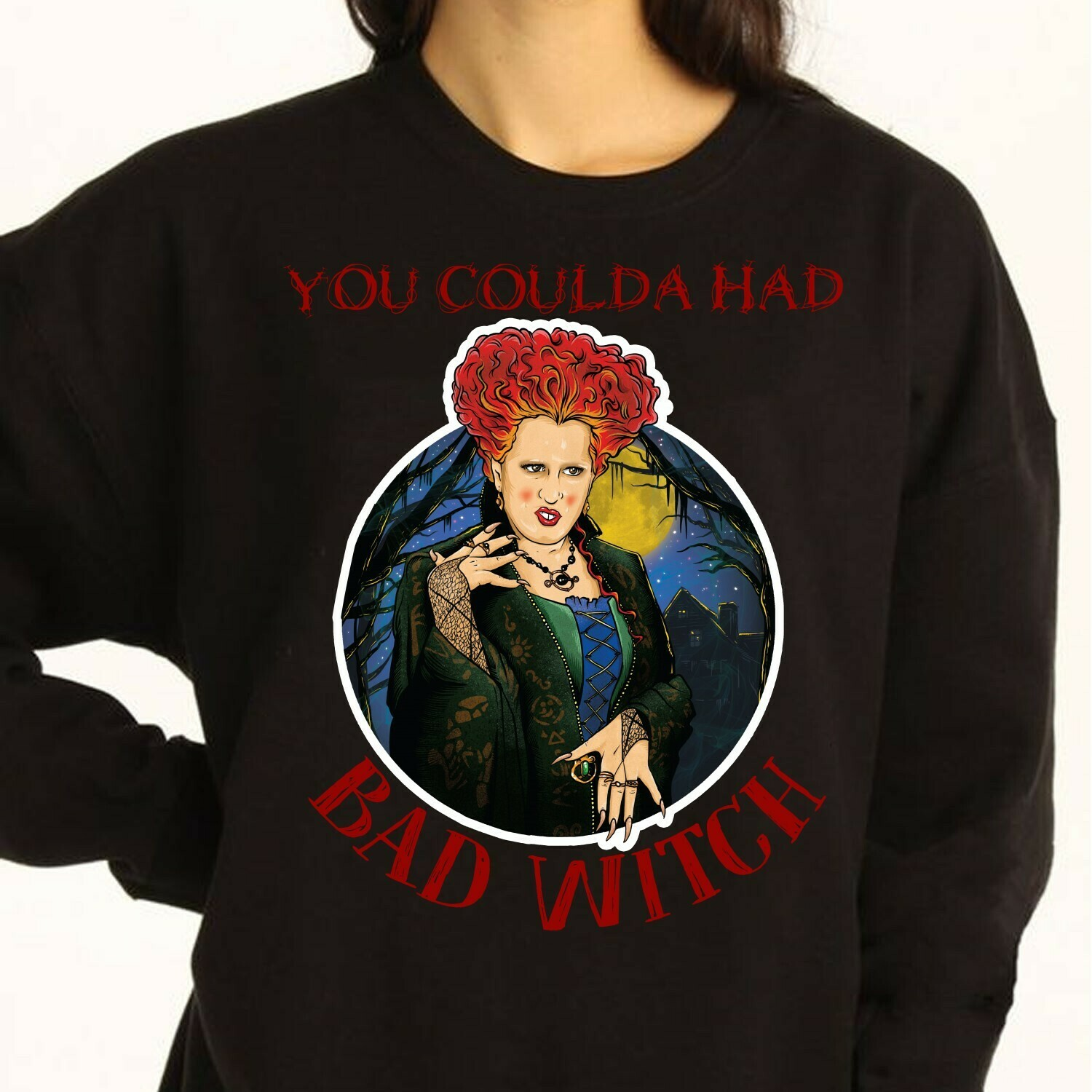 You Coulda Had Bad Witch Sanderson Sisters Happy Halloween Hocus Pocus Bad Girls Have More Fun Walt Disney World Vacation T-Shirt Long Sleeve Sweatshirt Hoodie Jolly Family Gifts