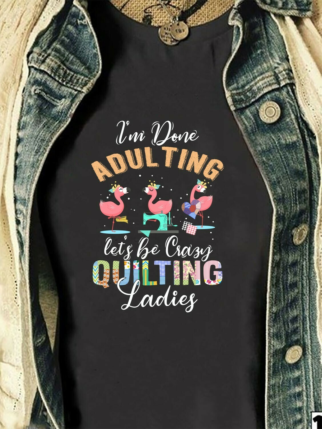 Flamingo I'm done adulting Let's be crazy quilting ladies Quilting Friends Sewing Patchwork Gift T-Shirt For Quilters Women Grandma Mom Nana Long Sleeve Sweatshirt Hoodie Jolly Family Gifts