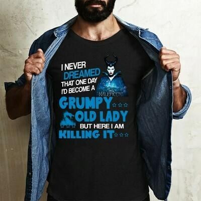 I Never Dreamed That One Day I'd Become A Grumpy Old Lady But Here I Am Killing It Disney Villains Walt Disney World Vacation T Shirt Long Sleeve Sweatshirt Hoodie Jolly Family Gifts