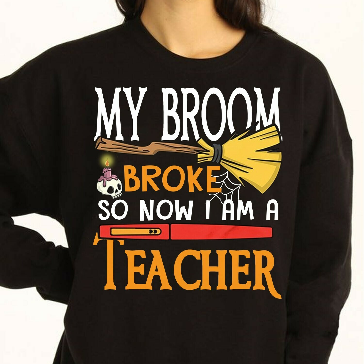 My Broom Broke So Now I Am A Teacher ,Witch Teacher appreciation gifts,Funny shirt gift for Love teacherlife,Teacher funny birthday T shirt Long Sleeve Sweatshirt Hoodie Jolly Family Gifts