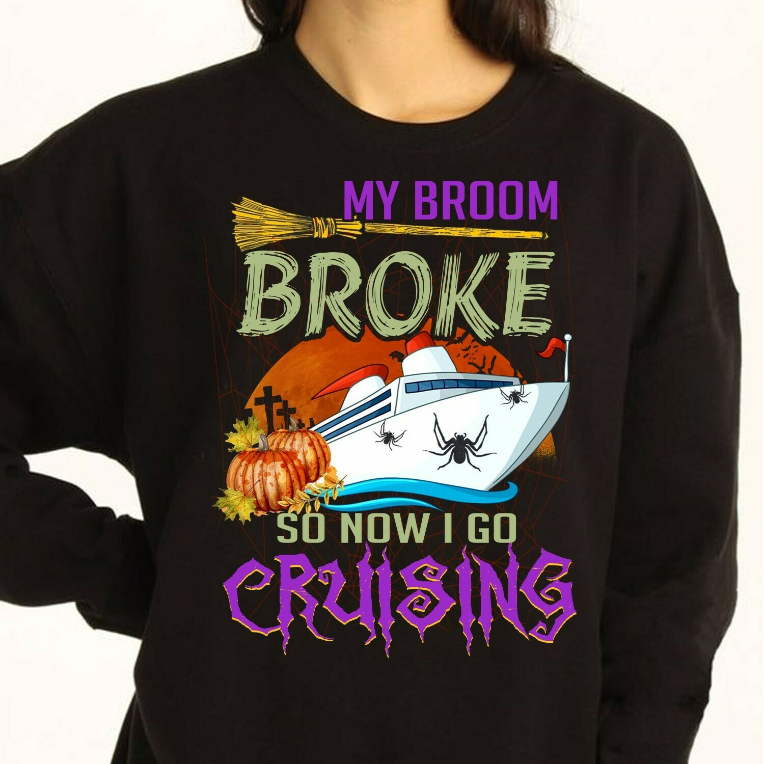 My Broom Broke So Now I Go Cruising, Halloween Cruise Broom Pumpkin Spider Not So Scary Gifts For Best Friend Family Party Vacation T-shirt Long Sleeve Sweatshirt Hoodie Jolly Family Gifts