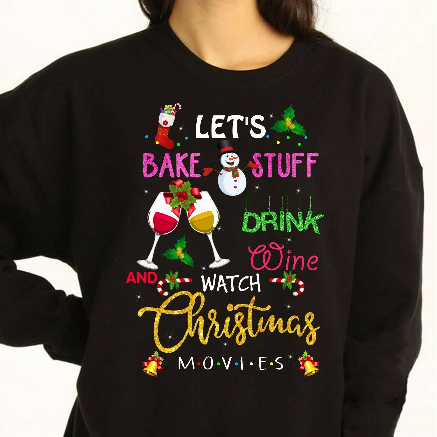 Let's Bake Stuff Drink Wine And Watch Hallmark Christmas Movies,Hallmark Christmas movies,Holiday Xmas Noel family party Tee T shirt Long Sleeve Sweatshirt Hoodie Jolly Family Gifts