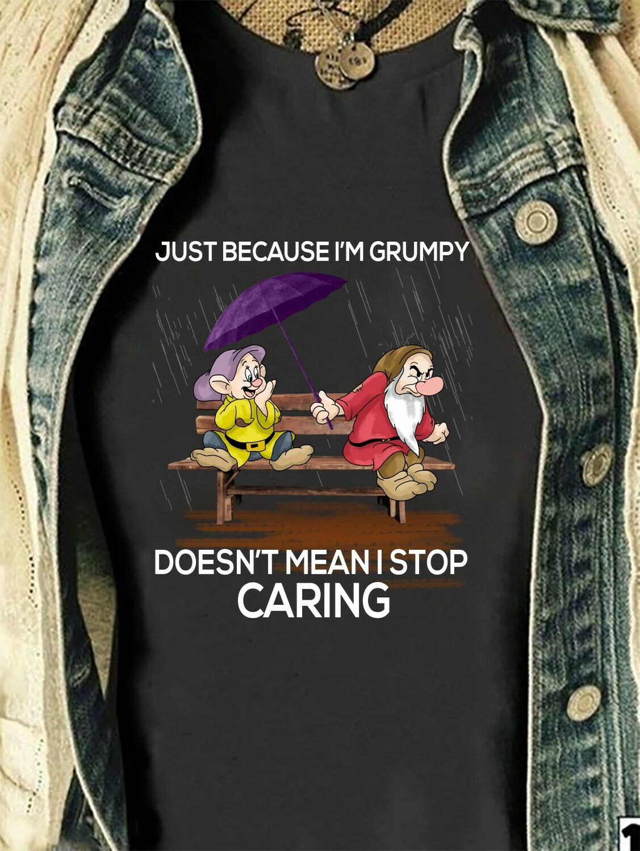Disney Grumpy Dopey Dwarf,Just Because I'm Grumpy Doesn't Mean I Stop Caring,Walt Disney World,Disney Grumpy Old Man,Dopey Dwarfs T Shirt Long Sleeve Sweatshirt Hoodie Jolly Family Gifts