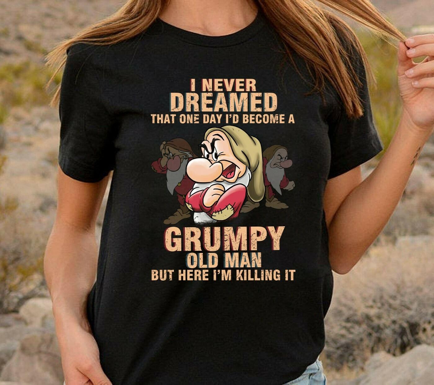 Disney Grumpy Dwarf I Never Dreamed,Disney Grumpy Old Man,Snow White and the Seven Dwarfs,Walt Disney World,Dopey Seven Dwarfs T Shirt Long Sleeve Sweatshirt Hoodie Jolly Family Gifts