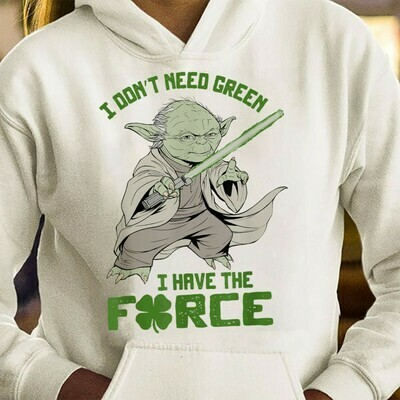 Star Wars Yoda Don't Need Green I have the Force St. Patrick's Day T-Shirt Unisex T-Shirt Sweatshirt Hoodie Long Sleeve Kids Tee Jolly Family Gifts