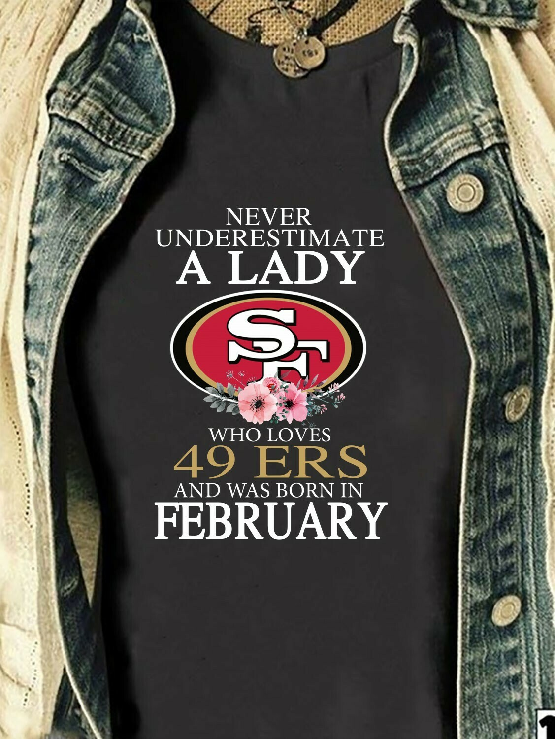 Never underestimate a lady who loves 49Ers and was born in February  T-Shirt Sweatshirt Hoodie Long Sleeve Tee Kids Youth Gifts Jolly Family Gifts