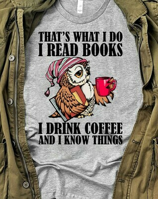 That's What I Do I Real Books I Drink Coffee And I Know Things Owl  T-Shirt Sweatshirt Hoodie Long Sleeve Tee Kids Youth Gifts Jolly Family Gifts