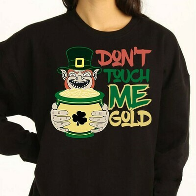 Funny St Patrick's Day Don't Touch Me Gold Leprechaun,Feelin' Lucky Charm Pots of Gold Shamrocks  T-Shirt Sweatshirt Hoodie Long Sleeve Tee Kids Youth Gifts Jolly Family Gifts