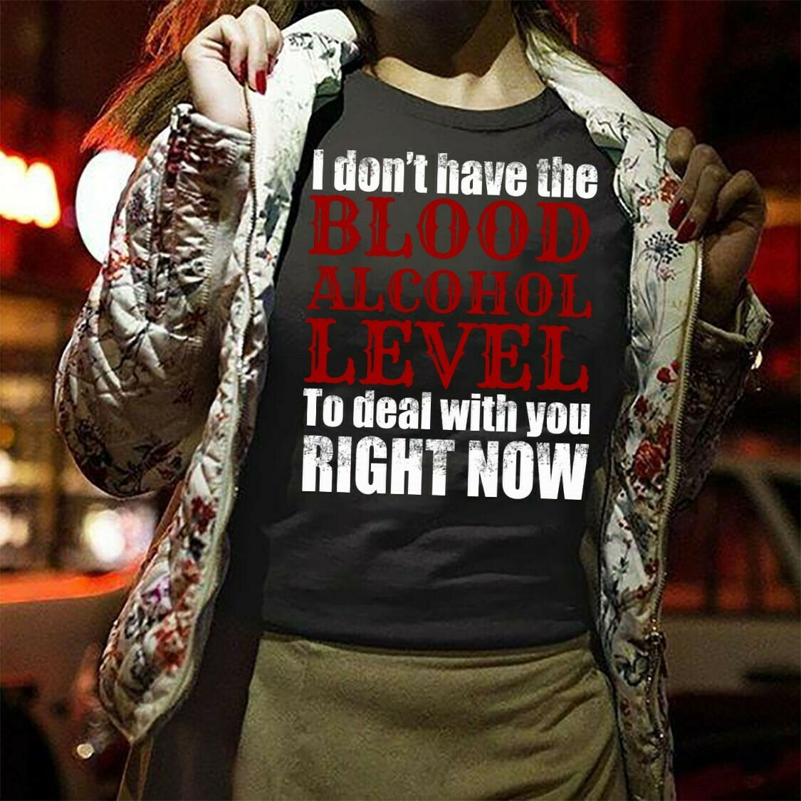 I Don't Have The Blood Alcohol Level To Deal With You Right Now  T-Shirt Hoodie Sweatshirt Sweater Tee Kids Youth Gifts Jolly Family Gifts