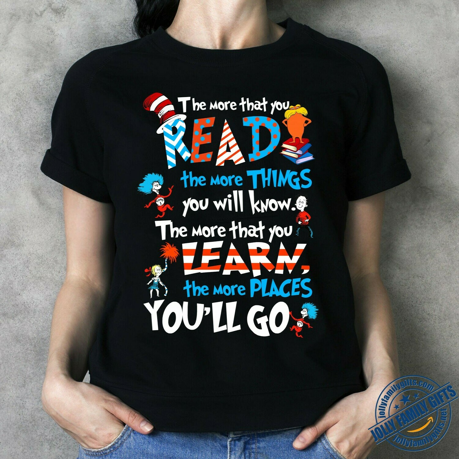 Dr Seuss The more that you Read the more things you will know,the more that you learn the more Place you'll Go  T-Shirt Hoodie Sweatshirt Sweater Tee Kids Youth Gifts Jolly Family Gifts