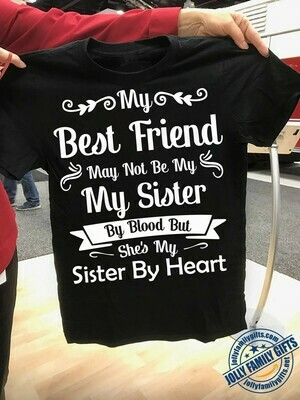 My Best Friend May Not Be My Sister By Blood But She's My Sister By Heart Ideas For Friend,Wife,Her,Sister Unisex T-Shirt Hoodie Sweatshirt Sweater Plus Size for Ladies Women Men Kids Youth Gifts Tee