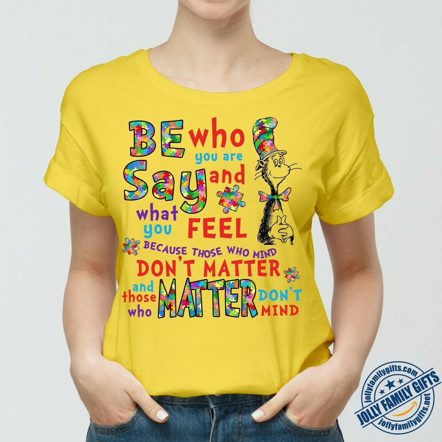 Be Who you are Say what you feel because those Who mind don't matter Dr. Seuss Quotes T-shirt for Men Women Unisex T-Shirt Hoodie Sweatshirt Sweater Plus Size for Ladies Women Men Kids Youth Gifts Tee