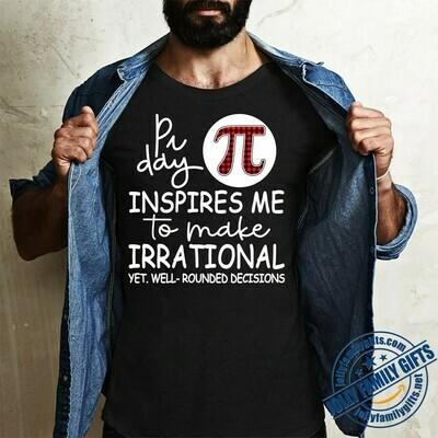Pi Day Inspires Me To Make Irrational Decisions Funny Math Saying for Math Lover Mathematics Man Women Math Teacher Unisex T-Shirt Hoodie Sweatshirt Sweater Plus Size for Ladies Women Men Kids Youth