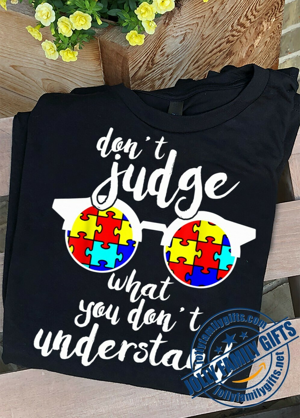 Autism Awareness don't judge what you don't understand  Unisex T-Shirt Hoodie Sweatshirt Sweater Plus Size for Ladies Women Men Kids Youth Gifts Tee Jolly Family Gifts