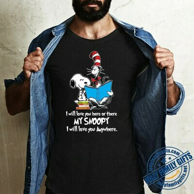My Snoopy I will love you here or ThereI will love you anywhere Dr. Seuss Quotes T-shirt for National Read Across America Day Unisex T-Shirt Hoodie Sweatshirt Sweater Plus Size for Ladies Women Men
