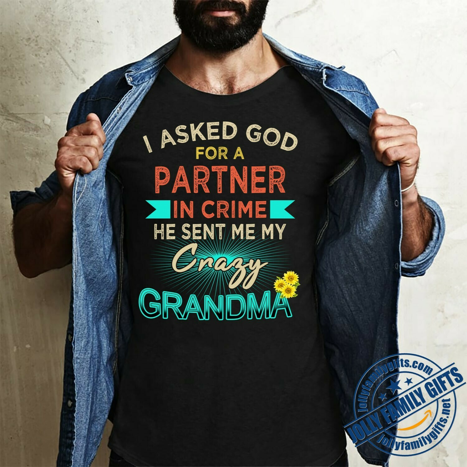 I Asked God for a Partner In Crime He Sent Me Crazy Grandma SunFlower for Women Mother Mama grandma Unisex T-Shirt Hoodie Sweatshirt Sweater Plus Size for Ladies Women Men Kids Youth Gifts Tee Jolly