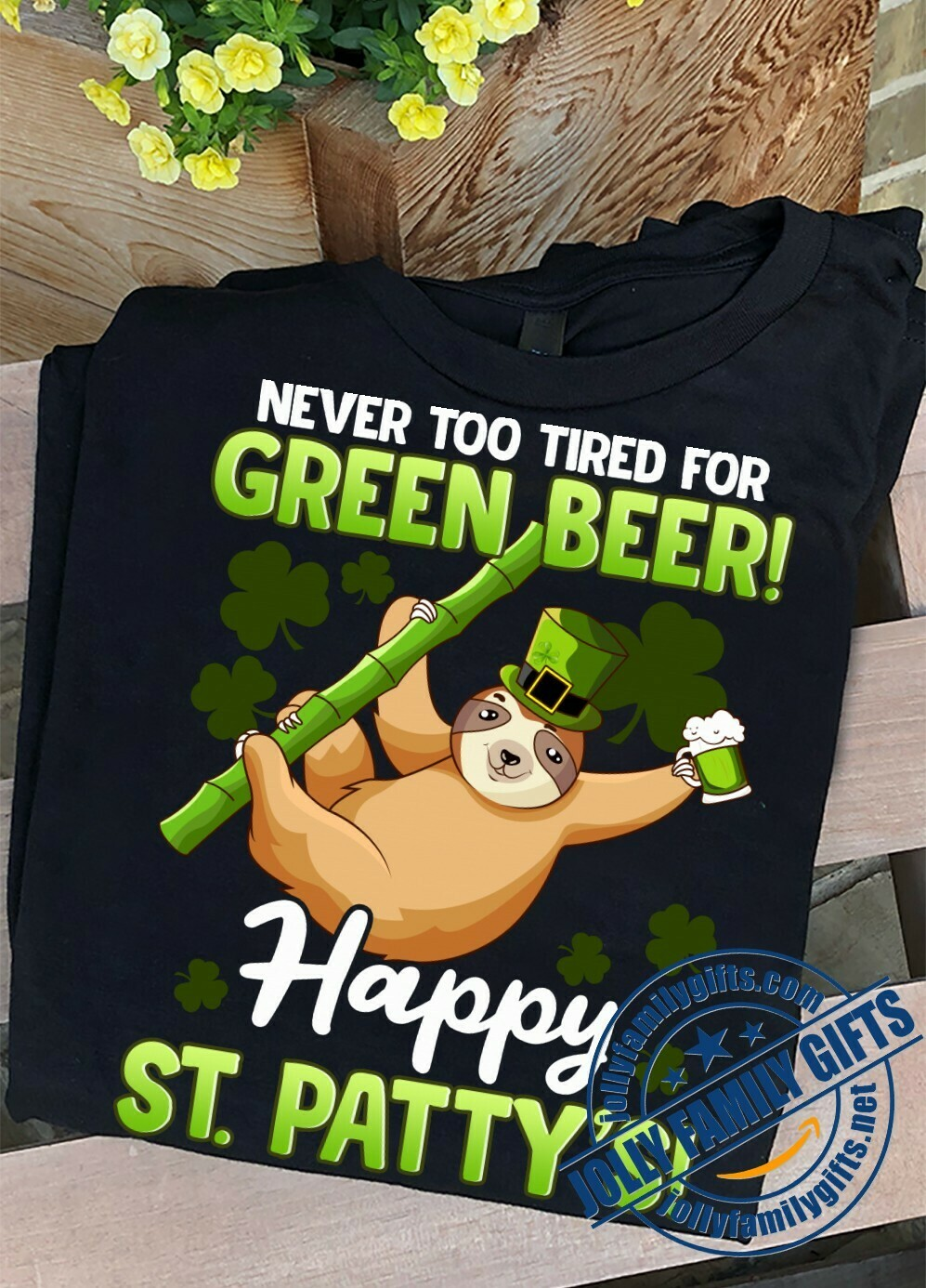 Irish Sloth Drinker Never Too Tired For Green Beer St Patrick's Day  Unisex T-Shirt Hoodie Sweatshirt Sweater Plus Size for Ladies Women Men Kids Youth Gifts Tee Jolly Family Gifts