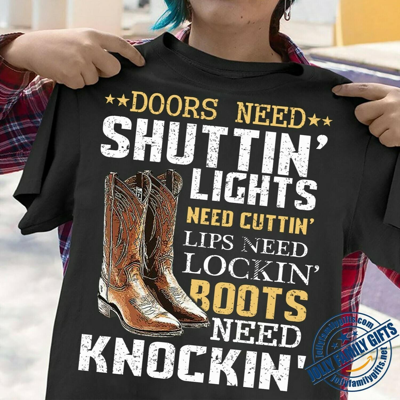 Luke Bryan Doors need Shuttin' Lights need Cuttin' Lips need Lockin' Boots need Knockin'  Unisex T-Shirt Hoodie Sweatshirt Sweater Plus Size for Ladies Women Men Kids Youth Gifts Tee Jolly