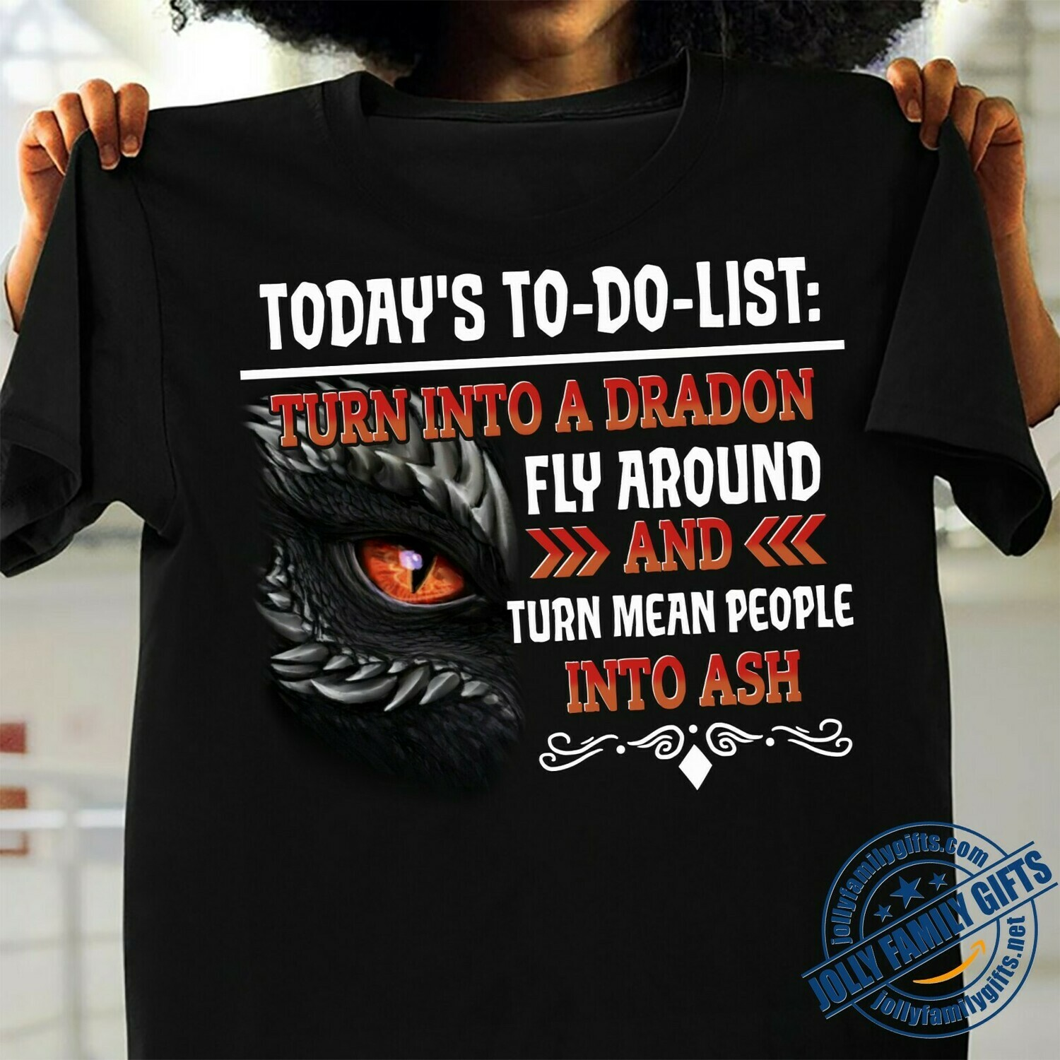 Today's To-Do-List Turn Into A Dragon Fly Around And Turn Mean People Into Ash T-shirt Unisex T-Shirt Hoodie Sweatshirt Sweater Plus Size for Ladies Women Men Kids Youth Gifts Tee Jolly Family Gifts