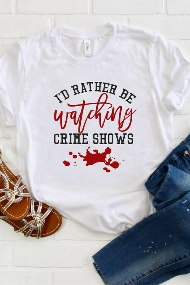 I'd Rather Be Watching Crime Shows The best TV Series dramas fan  Unisex T-Shirt Hoodie Sweatshirt Sweater Plus Size for Ladies Women Men Kids Youth Gifts Tee Jolly Family Gifts