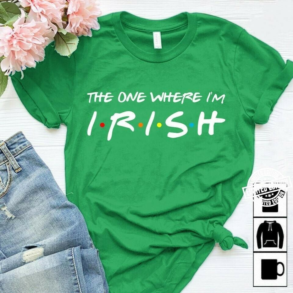 The One Where I'm Irish Friends Luck Charm Green Shamrock Four Leaf Clover St Patrick's Day Outfits  Unisex T-Shirt Hoodie Sweatshirt Sweater Plus Size for Ladies Women Men Kids Youth Gifts Tee Jolly