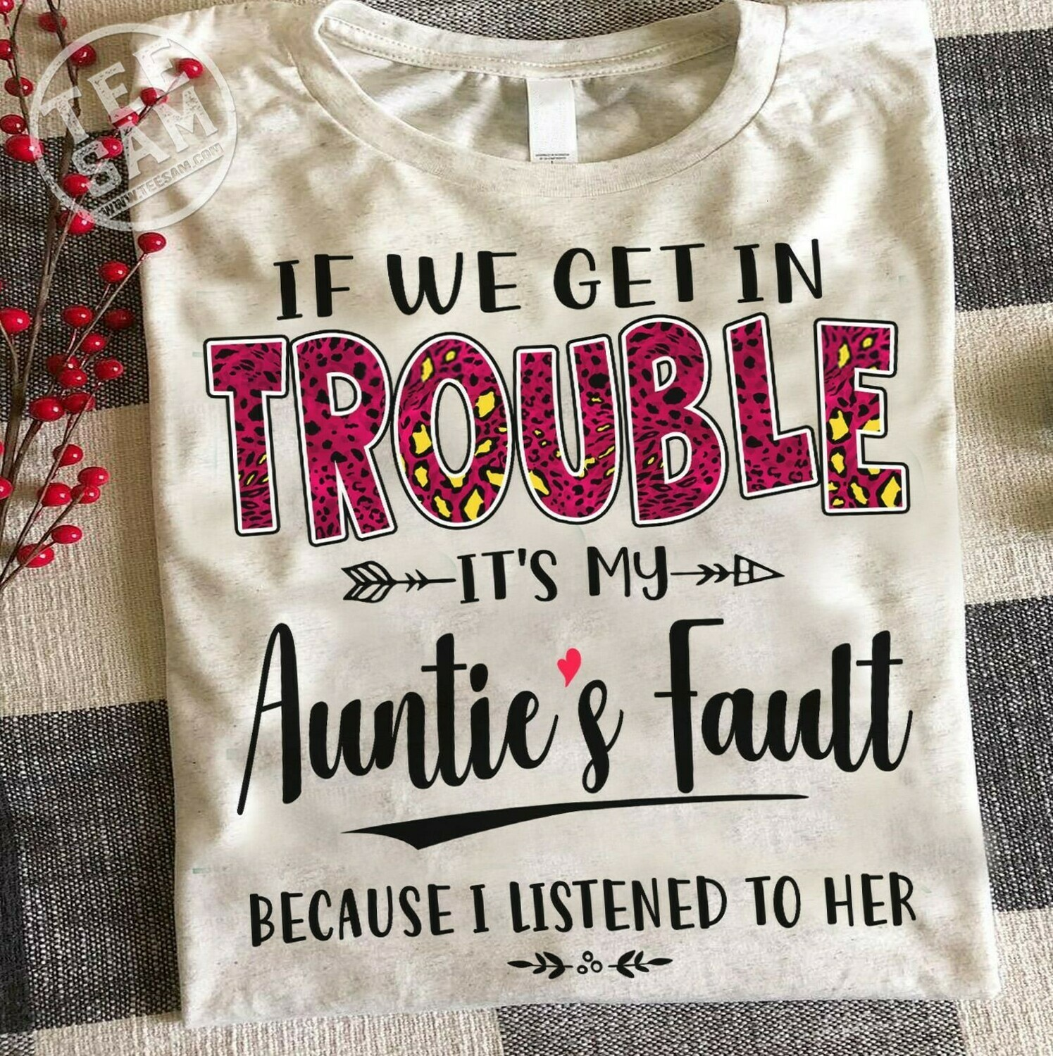 If We Get In Trouble It's My Auntie's Fault Because I listened To Her  Unisex T-Shirt Hoodie Sweatshirt Sweater Plus Size for Ladies Women Men Kids Youth Gifts Tee Jolly Family Gifts