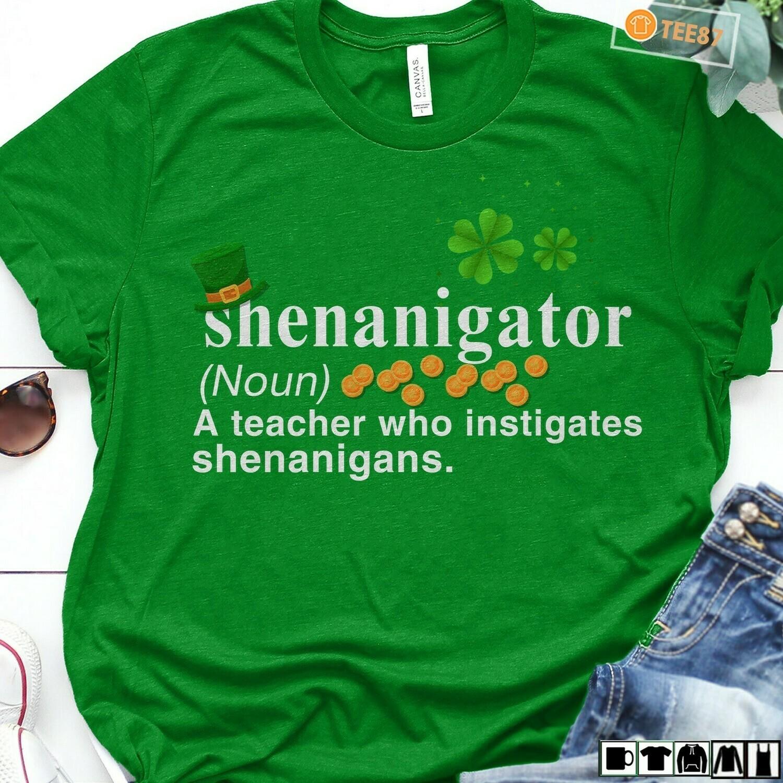 Saint Patrick's Day Shenanigator Definition Person Instigates Shenanigans and Mischief Shamrock Irish Gift T-shirt Unisex T-Shirt Hoodie Sweatshirt Sweater Plus Size for Ladies Women Men Kids Youth