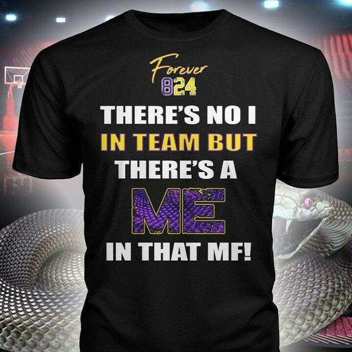 Kobe Bryant Forever 824 there's no I in team but there's a me in that MF Black Mamba legends  Unisex T-Shirt Hoodie Sweatshirt Sweater Plus Size for Ladies Women Men Kids Youth Gifts Tee Jolly