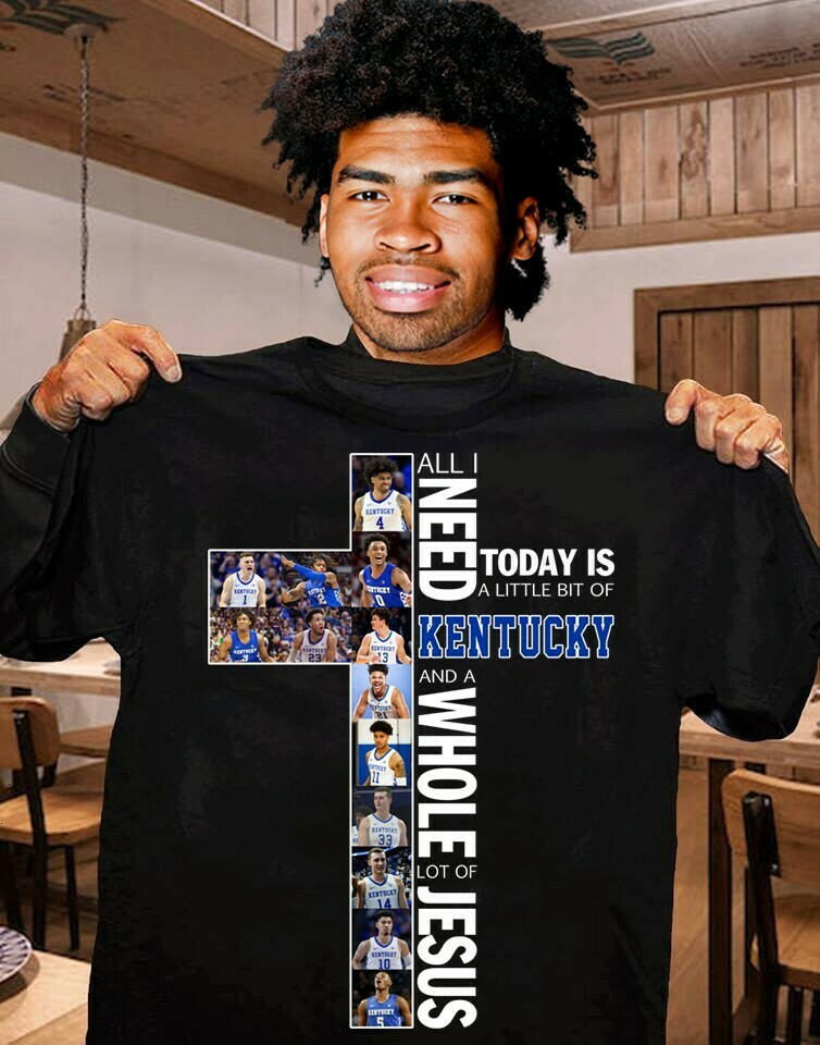 All I Need Today Is A Little Bit Of Kentucky Wildcats And A Whole Lot Of Jesus Holy Cross for Men Women Unisex T-Shirt Hoodie Sweatshirt Sweater Plus Size for Ladies Women Men Kids Youth Gifts Tee