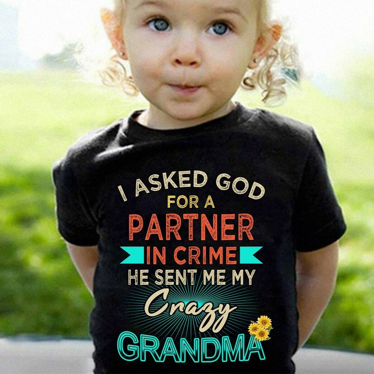 I Asked God for a Partner In Crime He Sent Me Crazy Grandma for Women Mother Mama grandma Unisex T-Shirt Hoodie Sweatshirt Sweater Plus Size for Ladies Women Men Kids Youth Gifts Tee Jolly Family