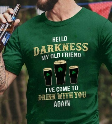 Hello Darkness My Old Friend I've come to Drink with you again Happy St Patrick's Day  Unisex T-Shirt Hoodie Sweatshirt Sweater Plus Size for Ladies Women Men Kids Youth Gifts Tee Jolly Family Gifts