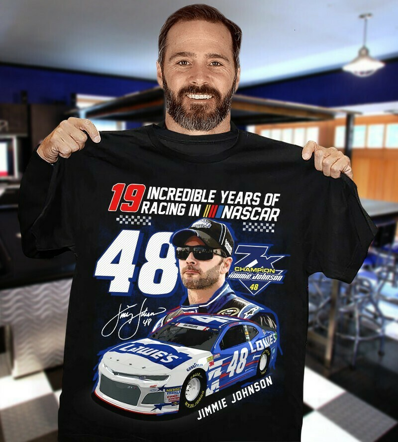 19 Incredible Years Of Racing In Nascar Jimmie Johnson 48 signature Driver Fan  Unisex T-Shirt Hoodie Sweatshirt Sweater Plus Size for Ladies Women Men Kids Youth Gifts Tee Jolly Family Gifts
