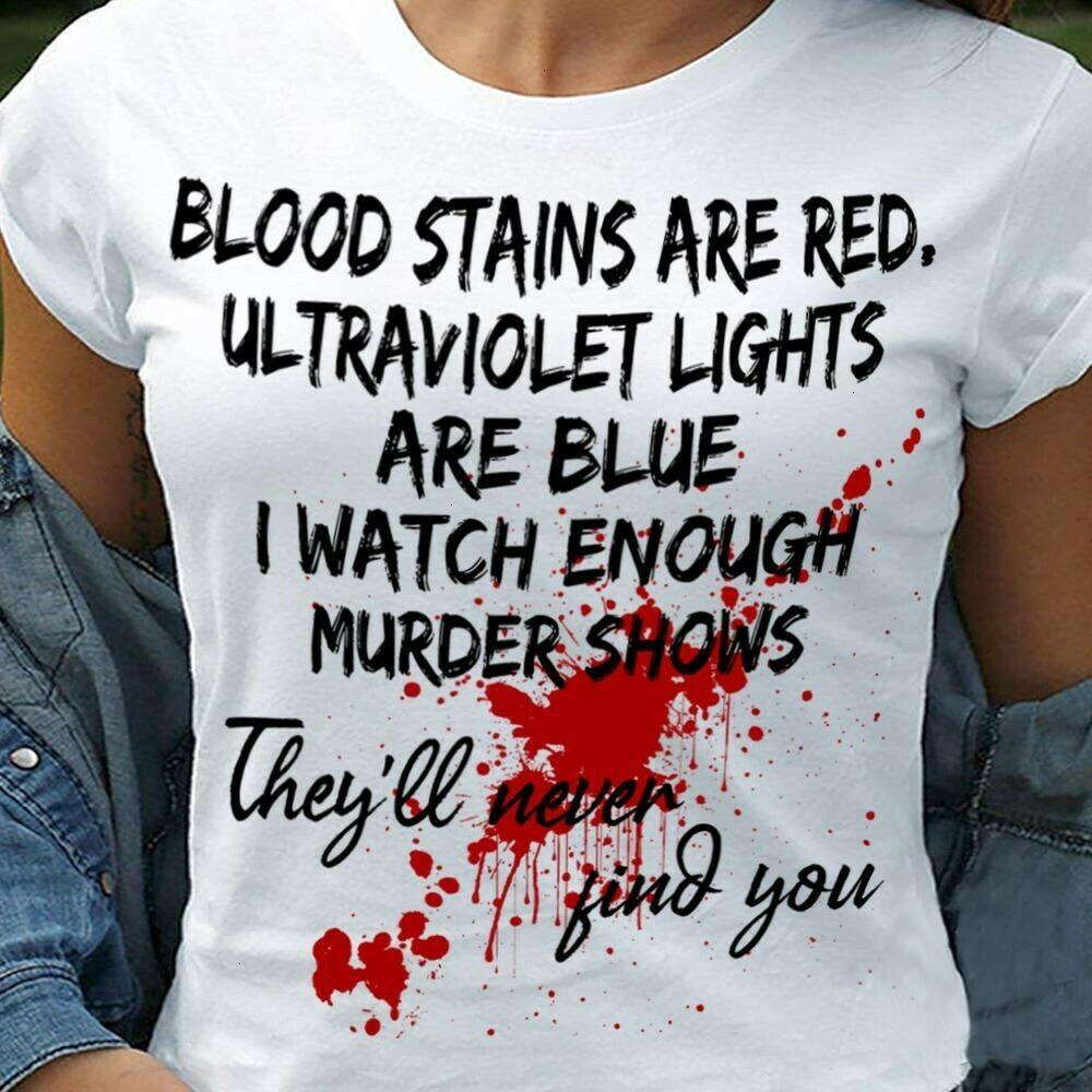 Blood stains are red ultraviolet lights are blue Funny murderous graphic , Unisex T-Shirt Hoodie Sweatshirt Sweater Plus Size for Ladies Women Men Kids Youth Gifts Tee Jolly Family Gifts