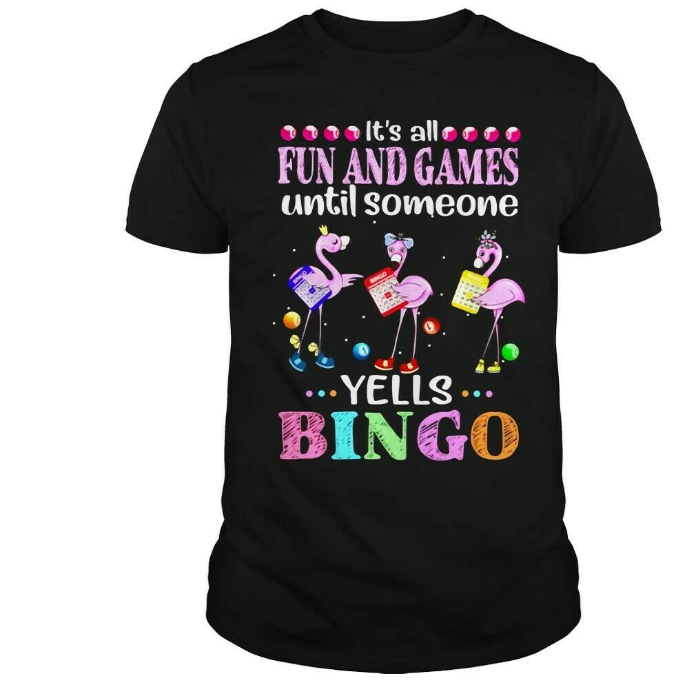 Flamingo it's all fun and games until someone yells bingo Funny Woman Lady Flamingo Family Vacation Friends Team Party Gift  Unisex T-Shirt Hoodie Sweatshirt Sweater Plus Size for Ladies Women Men