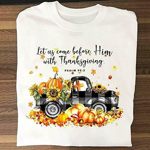 Let Us Come Before Him With Thanksgiving Sunflower Pumpkin Truck Bible Christian Thanksgiving T-shirt Unisex T-Shirt Sweatshirt Hoodie Gifts for Women Men Plus Size