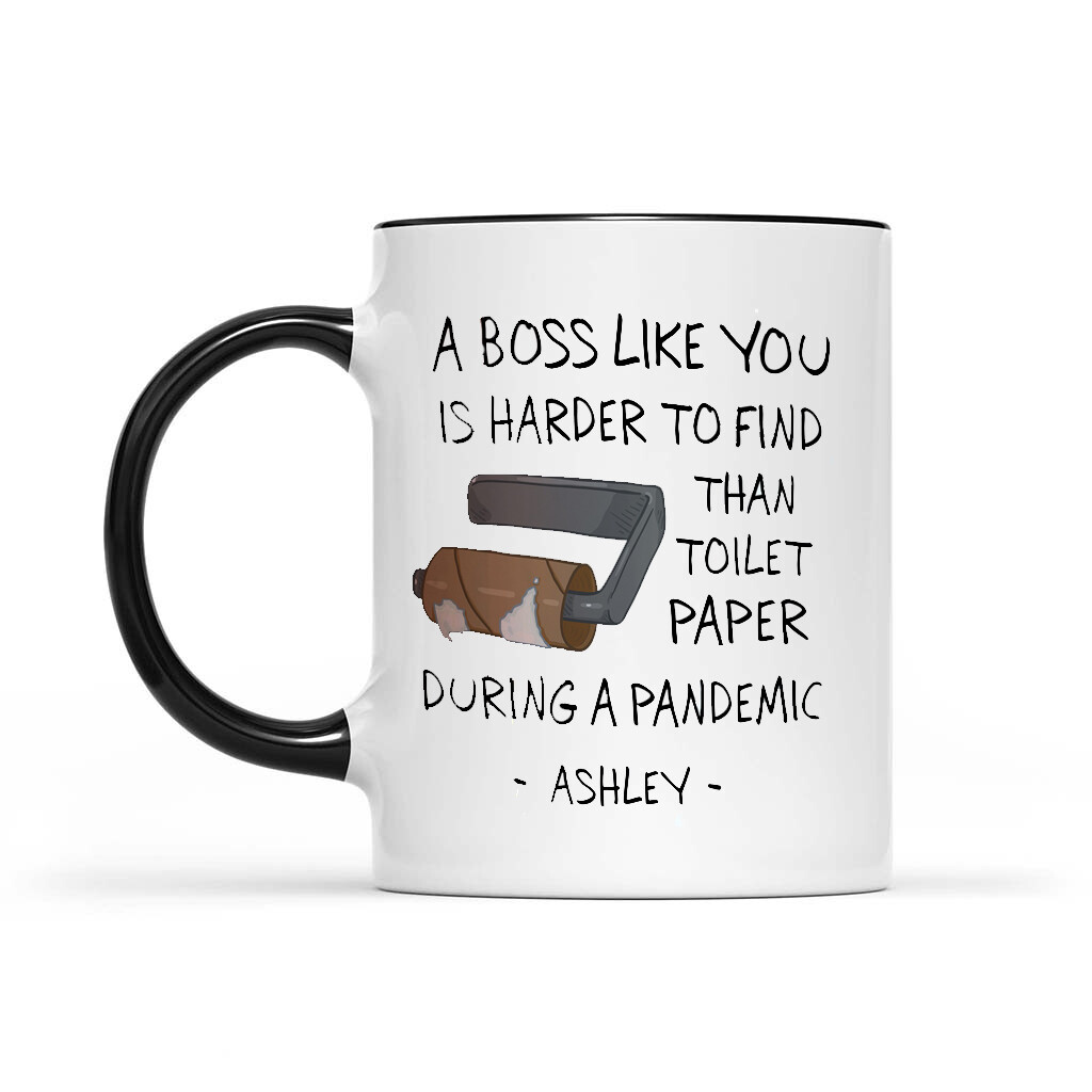 Personalized Boss Mug A Boss Like You Is Harder To Find Than Toilet Paper During A Pandemic Mug 11oz 15oz Ceramic Accent Mug