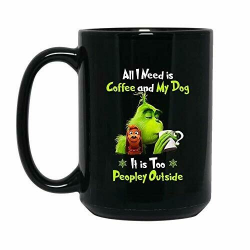 The Grinch Mug, All I Need Is My Dog It's Too People Outside Mug, Touch My Coffee Grinch, Ceramic Accent Mug 11 oz 15 oz