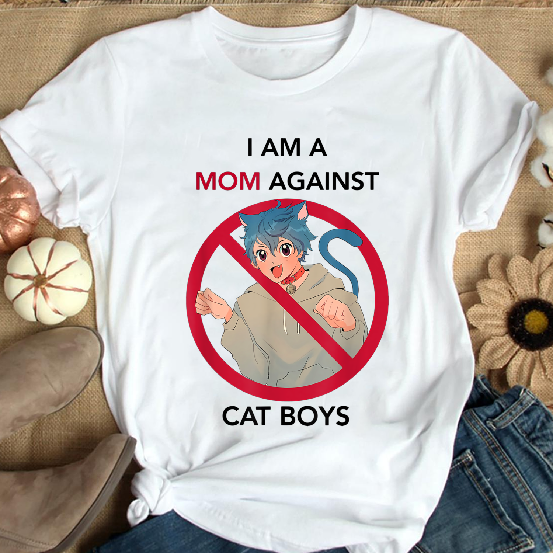 I Am A Mom Against Cat Boys shirt,Mothers Day Gift,Funny Shirt For Mom, Anime And Manga Trending Unisex Hoodies Sweatshirt Long Sleeve TShirt