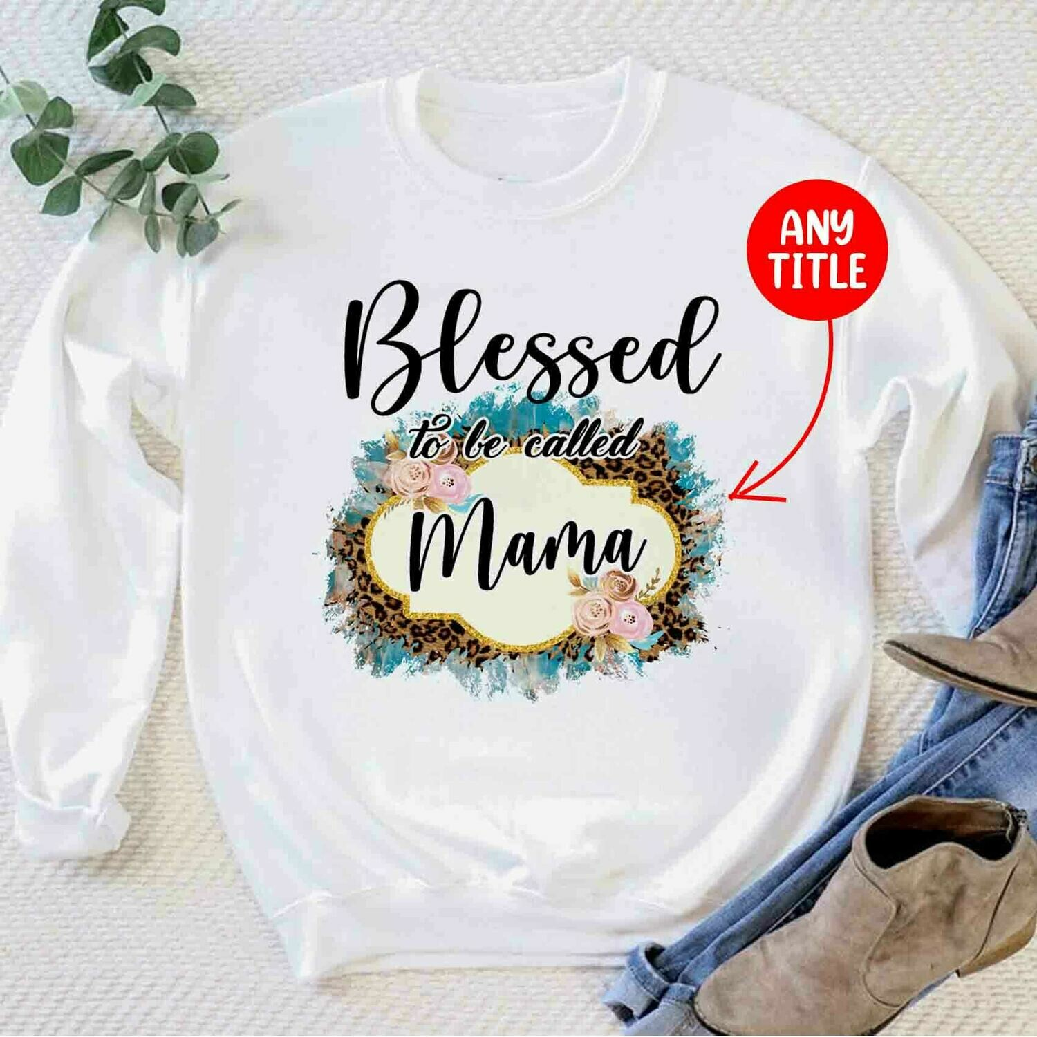 Personalised Custom Name Blessed To Be Called Mama T shirt, Mother gift, Gift for mom, Best Mom Ever T Shirt, Mothers Day T Shirt, Gift for Wife Trending Unisex Hoodies Sweatshirt Long Sleeve shirt
