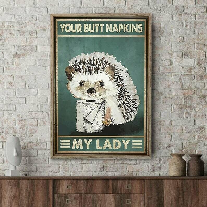 Cute Hedgehog My Lady Your Butt Napkins No Frame Poster, Loving Hedgehog Poster, Gift Poster Bathroom Decor
