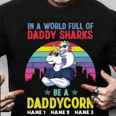 2021 Custom In A World Full Of Daddy Sharks Be A Daddycorn Shirt,Unicorn Dad Shirt,Gift For Dad,Fathers Day Gift,Matching Family Shirt