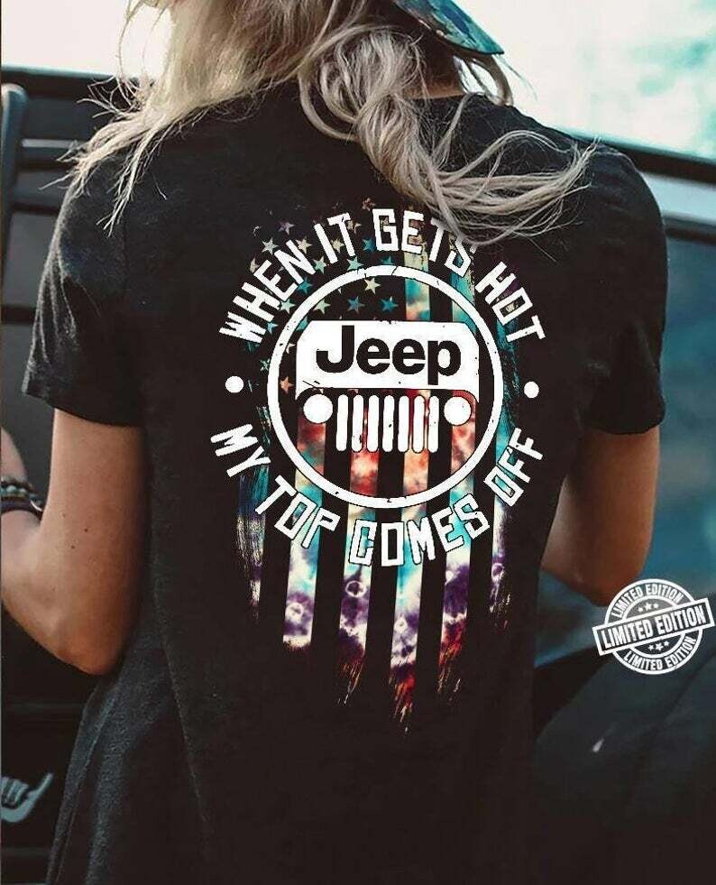 2021 When it gets hot jeep my top comes off shirt, Mother's Day Gift , Birthday Gift For Mom Trending Unisex Hoodies Long Sleeve Tank Top V Neck Kid Shirt