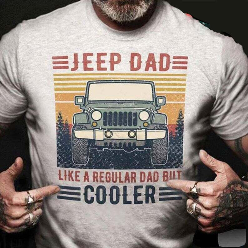 Jeep Dad Like A Regular Dad But Cooler Shirt, Father's Day gift ,Gift for dad, Shirt For Dad, Fathersday Gift idea, Daddy shirt Trending Hoodies Sweatshirt Long Sleeve V Neck Tank Top Kid Tee T Shirt