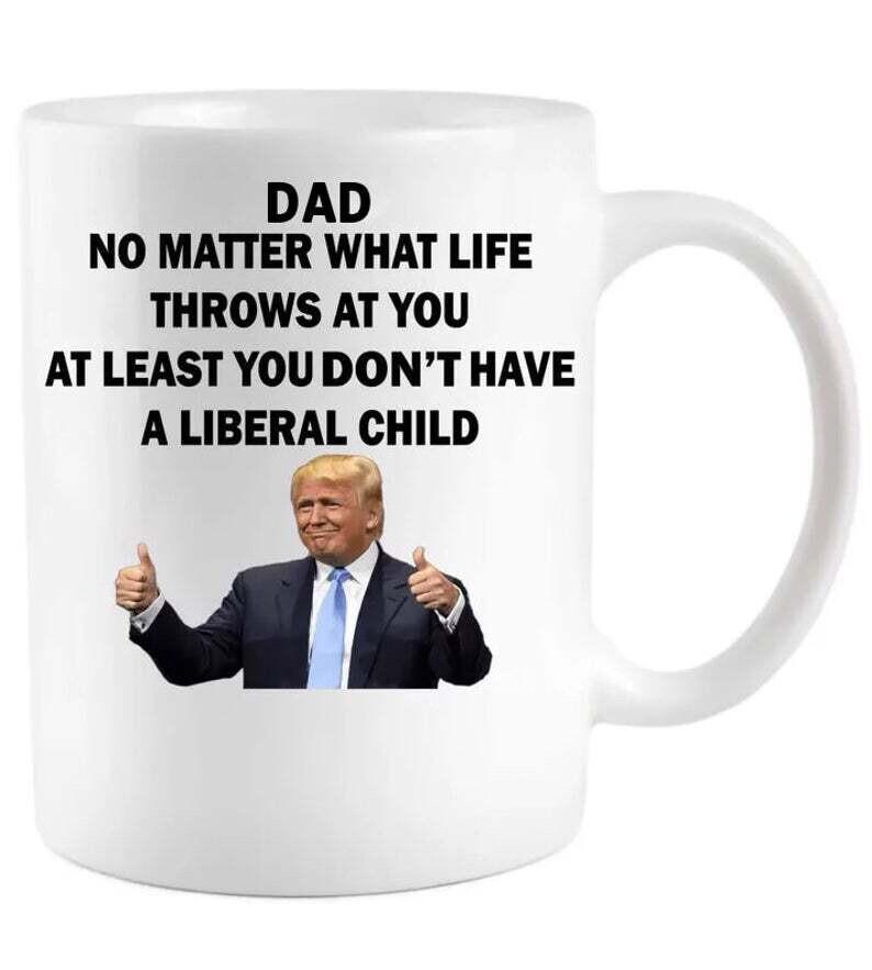 Funny Republican Dad Anti Liberal Child Mug, Father's Day Gift Mug,Trumo Supporter Mug, Gift For Father, Best Gift Idea For Dad 11oz 15oz Coffee Mug