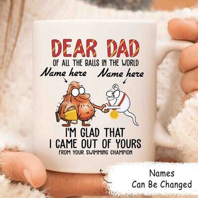 Dear Dad Mug, Balls Mug, Of All The Balls In The World I'm Glad That I'm Out Of Yours, Father's Day Mug, Funny Dad Mug, Funny Sperm Mug