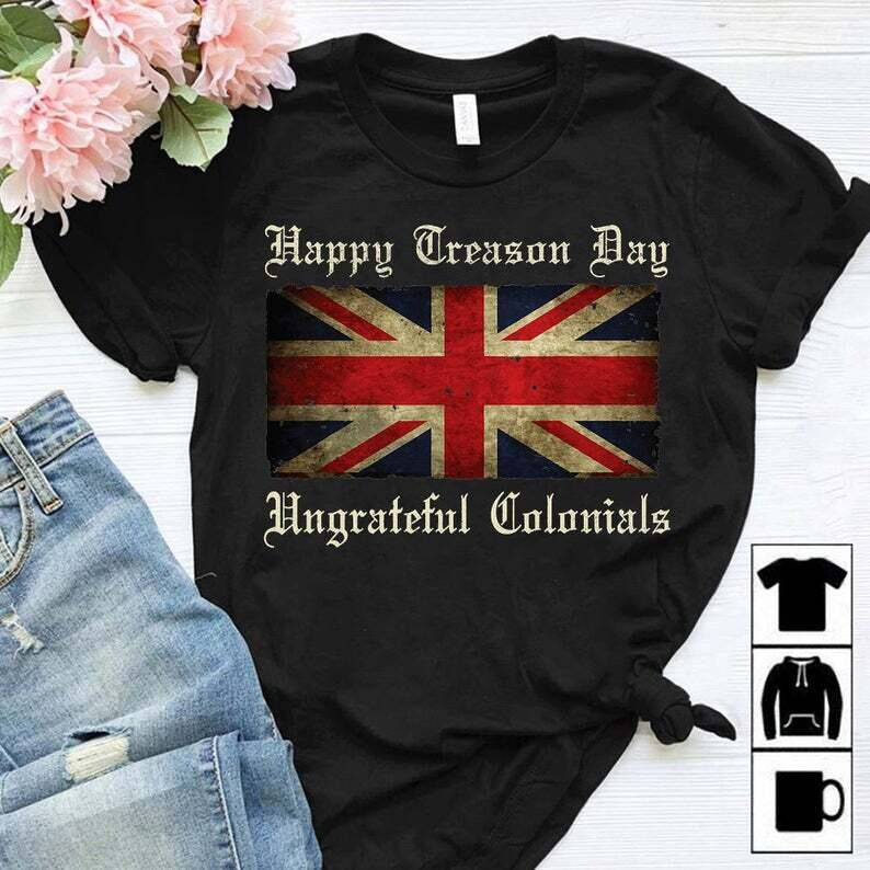 Happy Treason Day Ungrateful Colonials For 4th Of July Independence Day Trending Unisex Hoodie Long Sleeve Sweatshirt Tank Top Vneck Kid Shirt