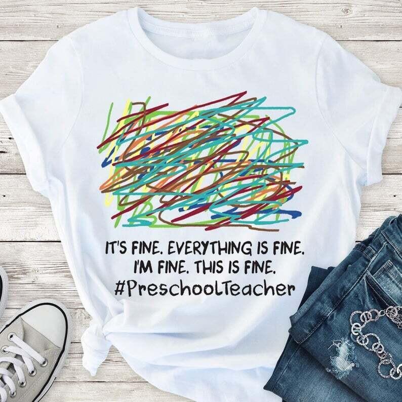 It's Fine Everything Fine I'm Fine This Is Fine Preschool Teacher Shirt, Funny Preschool Teacher Life Shirt, Teaching Gift Shirt