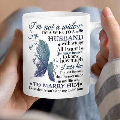 I'm Not A Widow I'm A Wife To A Husband Mugs, My Husband In Heaven, Heaven Mugs, Memories Mugs, Remembrave Mugs